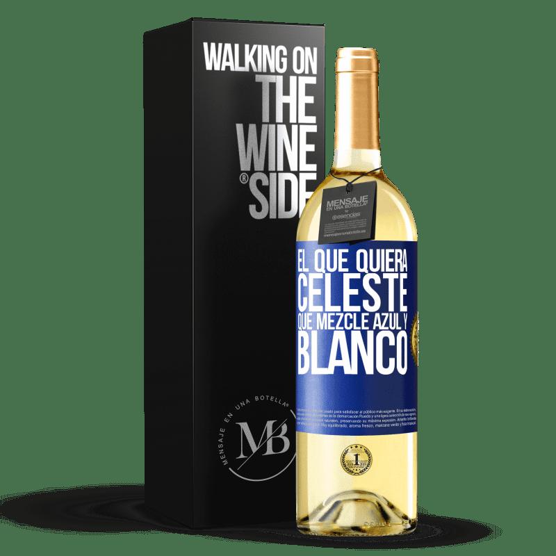 24,95 € Envío gratis | Vino Blanco Edición WHITE El que quiera celeste, que mezcle azul y blanco Etiqueta Azul. Etiqueta personalizable Vino joven Cosecha 2020 Verdejo