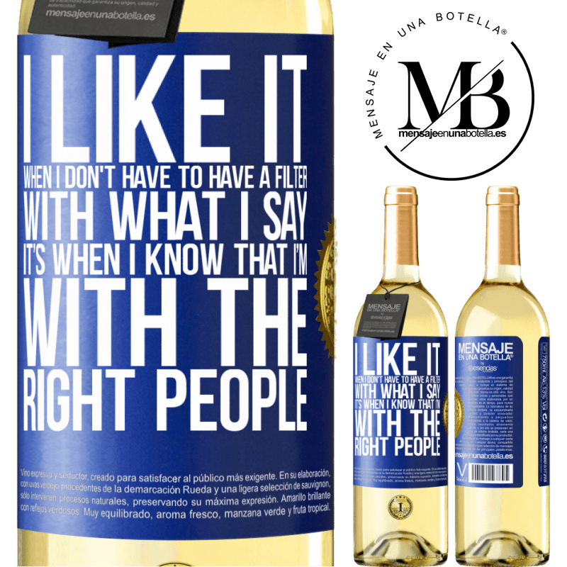 24,95 € Free Shipping   White Wine WHITE Edition I like it when I don't have to have a filter with what I say. It's when I know that I'm with the right people Blue Label. Customizable label Young wine Harvest 2020 Verdejo