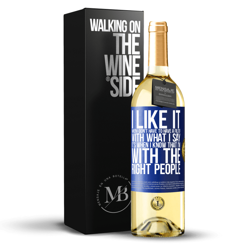 24,95 € Free Shipping | White Wine WHITE Edition I like it when I don't have to have a filter with what I say. It's when I know that I'm with the right people Blue Label. Customizable label Young wine Harvest 2020 Verdejo