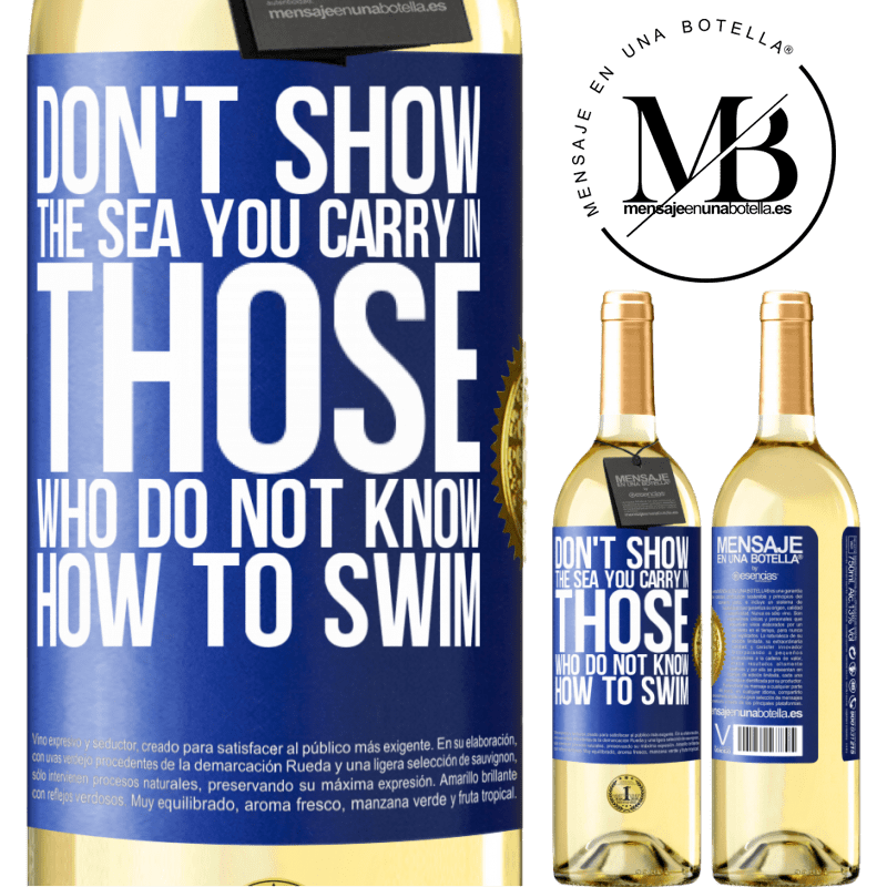 24,95 € Free Shipping | White Wine WHITE Edition Do not show the sea you carry in those who do not know how to swim Blue Label. Customizable label Young wine Harvest 2020 Verdejo