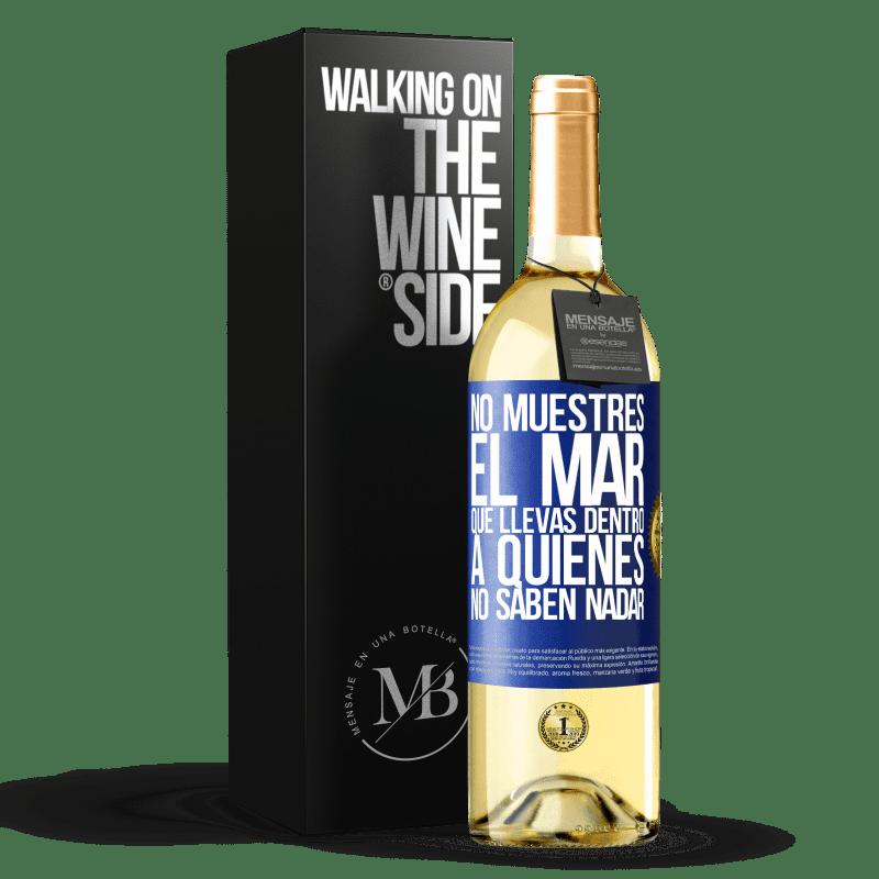 24,95 € Envoi gratuit   Vin blanc Édition WHITE Ne montrez pas la mer que vous portez à ceux qui ne savent pas nager Étiquette Bleue. Étiquette personnalisable Vin jeune Récolte 2020 Verdejo