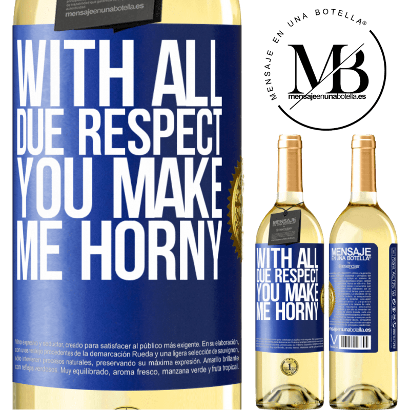 24,95 € Free Shipping | White Wine WHITE Edition With all due respect, you make me horny Blue Label. Customizable label Young wine Harvest 2020 Verdejo