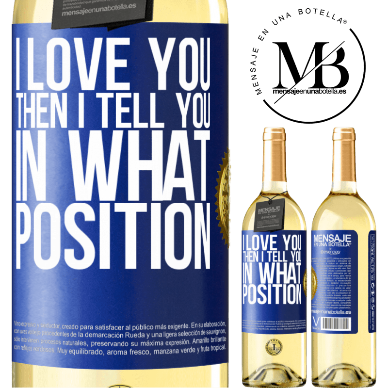 24,95 € Free Shipping | White Wine WHITE Edition I love you Then I tell you in what position Blue Label. Customizable label Young wine Harvest 2020 Verdejo