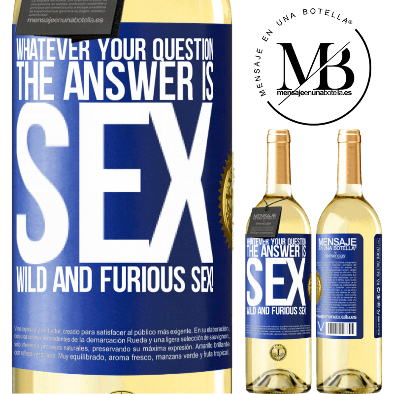 24,95 € Free Shipping   White Wine WHITE Edition Whatever your question, the answer is sex. Wild and furious sex! Blue Label. Customizable label Young wine Harvest 2020 Verdejo