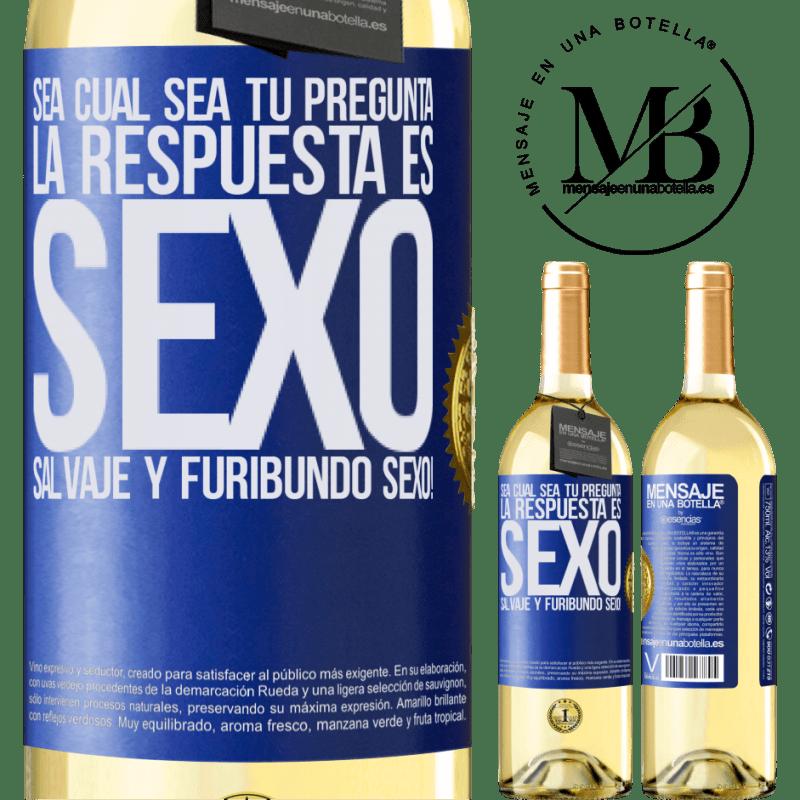 24,95 € Envoi gratuit   Vin blanc Édition WHITE Quelle que soit votre question, la réponse est le sexe. Sexe sauvage et furieux! Étiquette Bleue. Étiquette personnalisable Vin jeune Récolte 2020 Verdejo