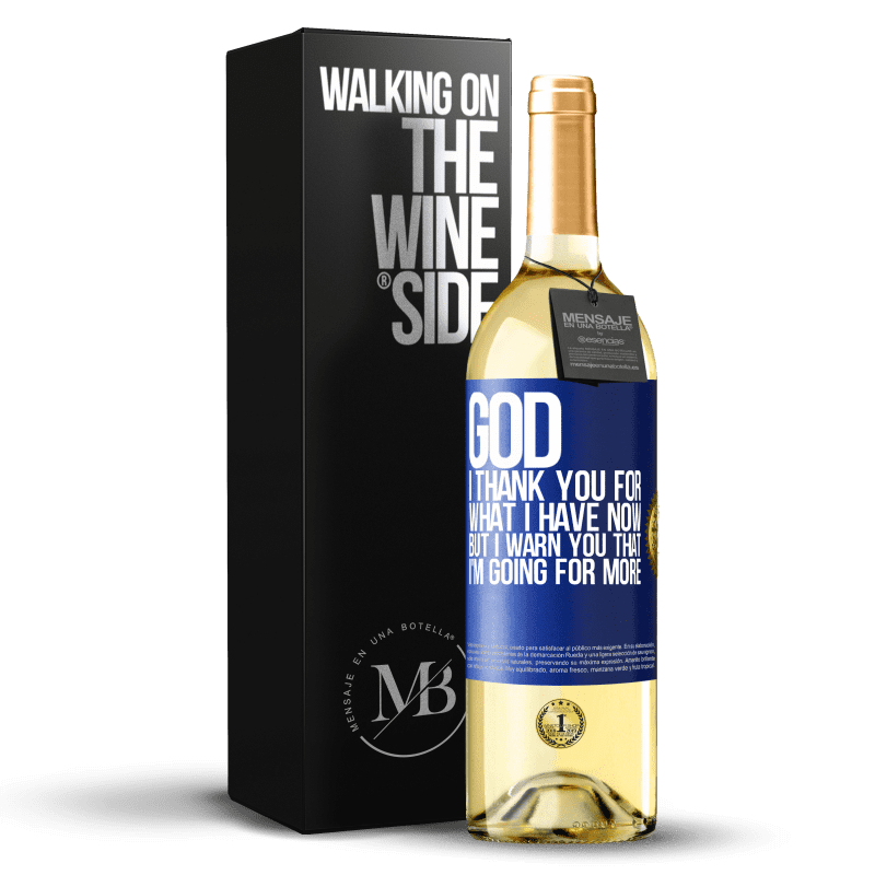24,95 € Free Shipping | White Wine WHITE Edition God, I thank you for what I have now, but I warn you that I'm going for more Blue Label. Customizable label Young wine Harvest 2020 Verdejo