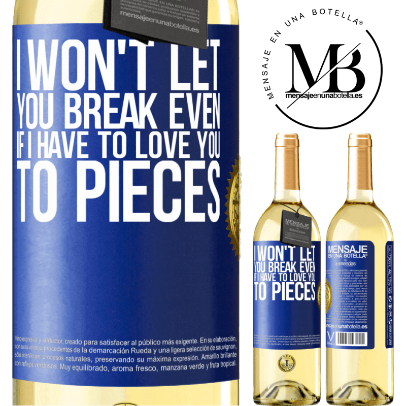 24,95 € Free Shipping | White Wine WHITE Edition I won't let you break even if I have to love you to pieces Blue Label. Customizable label Young wine Harvest 2020 Verdejo