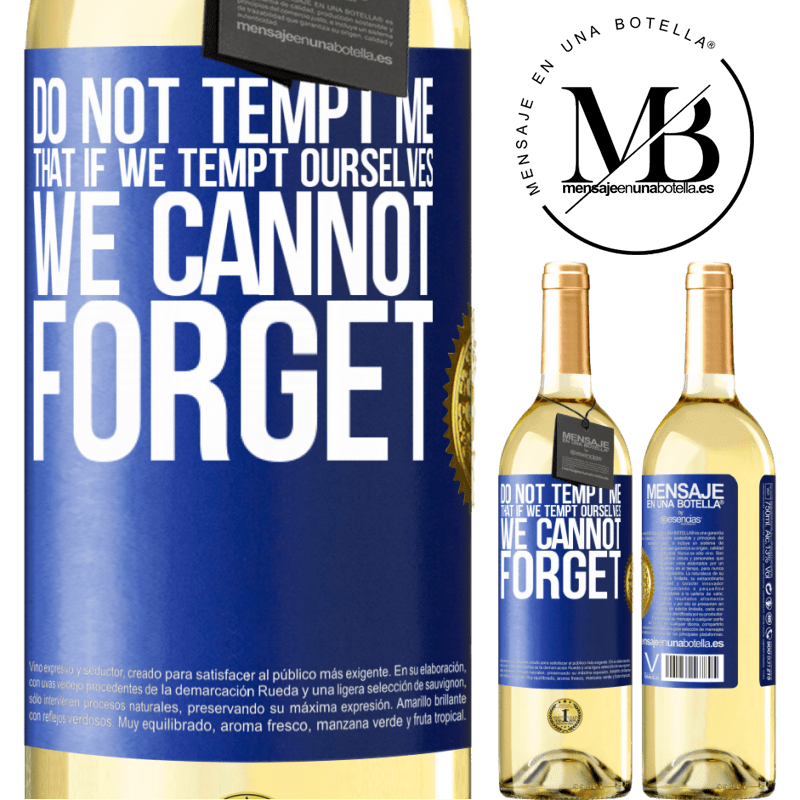 24,95 € Free Shipping | White Wine WHITE Edition Do not tempt me, that if we tempt ourselves we cannot forget Blue Label. Customizable label Young wine Harvest 2020 Verdejo