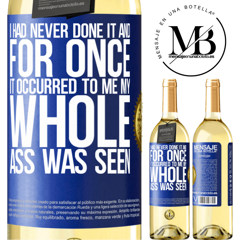 24,95 € Free Shipping   White Wine WHITE Edition I had never done it and for once it occurred to me my whole ass was seen Blue Label. Customizable label Young wine Harvest 2020 Verdejo