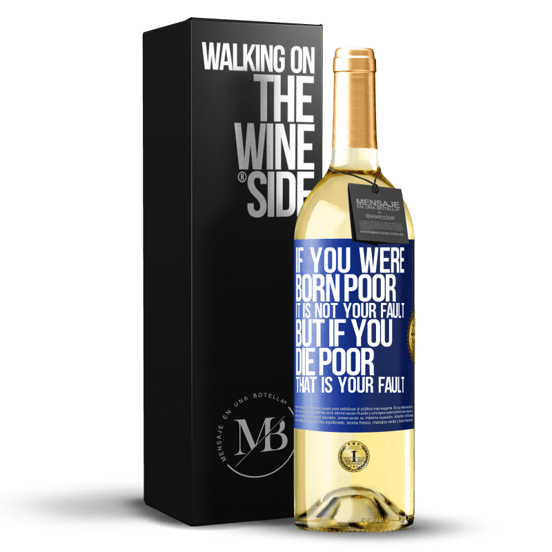 24,95 € Free Shipping | White Wine WHITE Edition If you were born poor, it is not your fault. But if you die poor, that is your fault Blue Label. Customizable label Young wine Harvest 2020 Verdejo