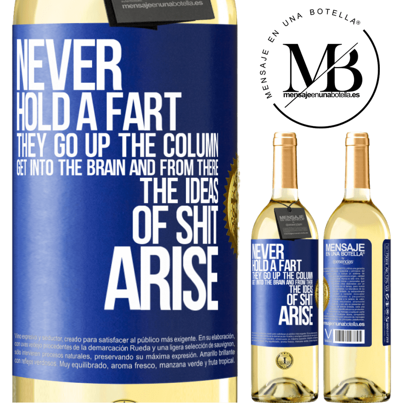 24,95 € Free Shipping | White Wine WHITE Edition Never hold a fart. They go up the column, get into the brain and from there the ideas of shit arise Blue Label. Customizable label Young wine Harvest 2020 Verdejo