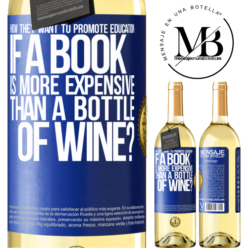 24,95 € Free Shipping | White Wine WHITE Edition How they want to promote education if a book is more expensive than a bottle of wine Blue Label. Customizable label Young wine Harvest 2020 Verdejo