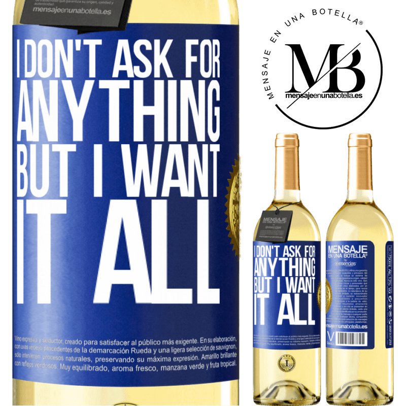 24,95 € Free Shipping   White Wine WHITE Edition I don't ask for anything, but I want it all Blue Label. Customizable label Young wine Harvest 2020 Verdejo