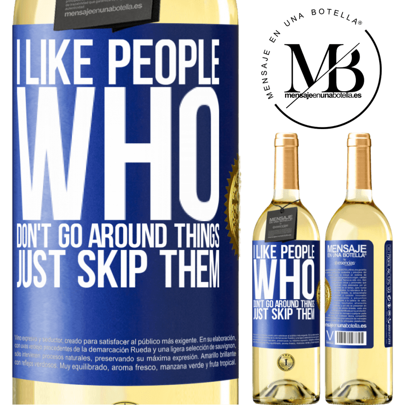 24,95 € Free Shipping | White Wine WHITE Edition I like people who don't go around things, just skip them Blue Label. Customizable label Young wine Harvest 2020 Verdejo