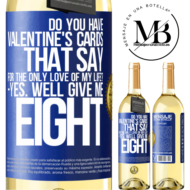 24,95 € Free Shipping   White Wine WHITE Edition Do you have Valentine's cards that say: For the only love of my life? -Yes. Well give me eight Blue Label. Customizable label Young wine Harvest 2020 Verdejo