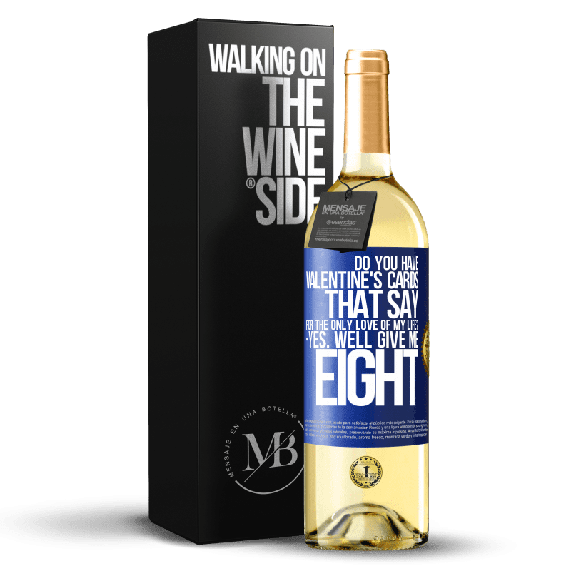 24,95 € Free Shipping | White Wine WHITE Edition Do you have Valentine's cards that say: For the only love of my life? -Yes. Well give me eight Blue Label. Customizable label Young wine Harvest 2020 Verdejo