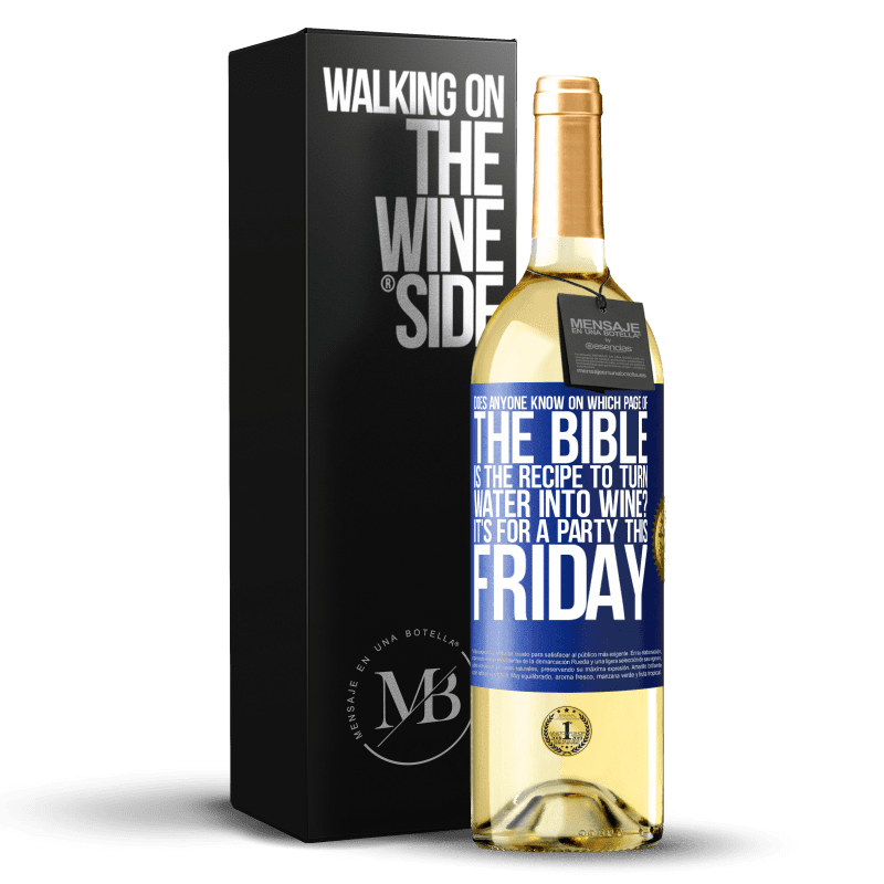 24,95 € Free Shipping | White Wine WHITE Edition Does anyone know on which page of the Bible is the recipe to turn water into wine? It's for a party this Friday Blue Label. Customizable label Young wine Harvest 2020 Verdejo