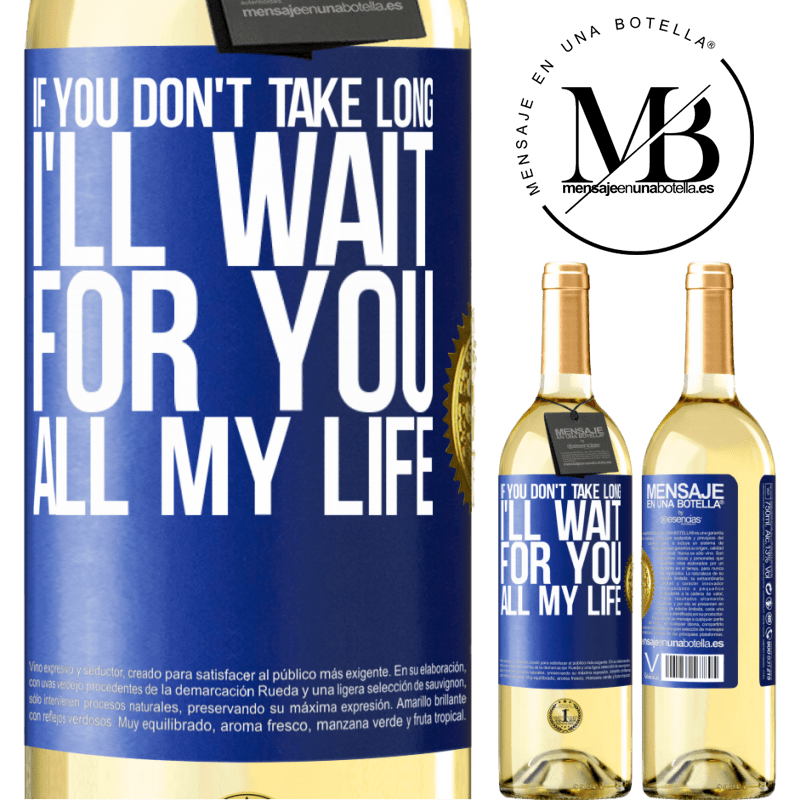 24,95 € Free Shipping   White Wine WHITE Edition If you don't take long, I'll wait for you all my life Blue Label. Customizable label Young wine Harvest 2020 Verdejo