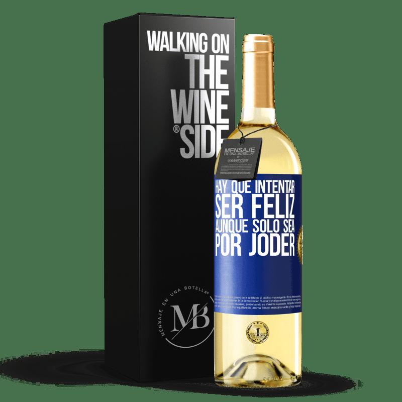 24,95 € Envío gratis | Vino Blanco Edición WHITE Hay que intentar ser feliz, aunque sólo sea por joder Etiqueta Azul. Etiqueta personalizable Vino joven Cosecha 2020 Verdejo