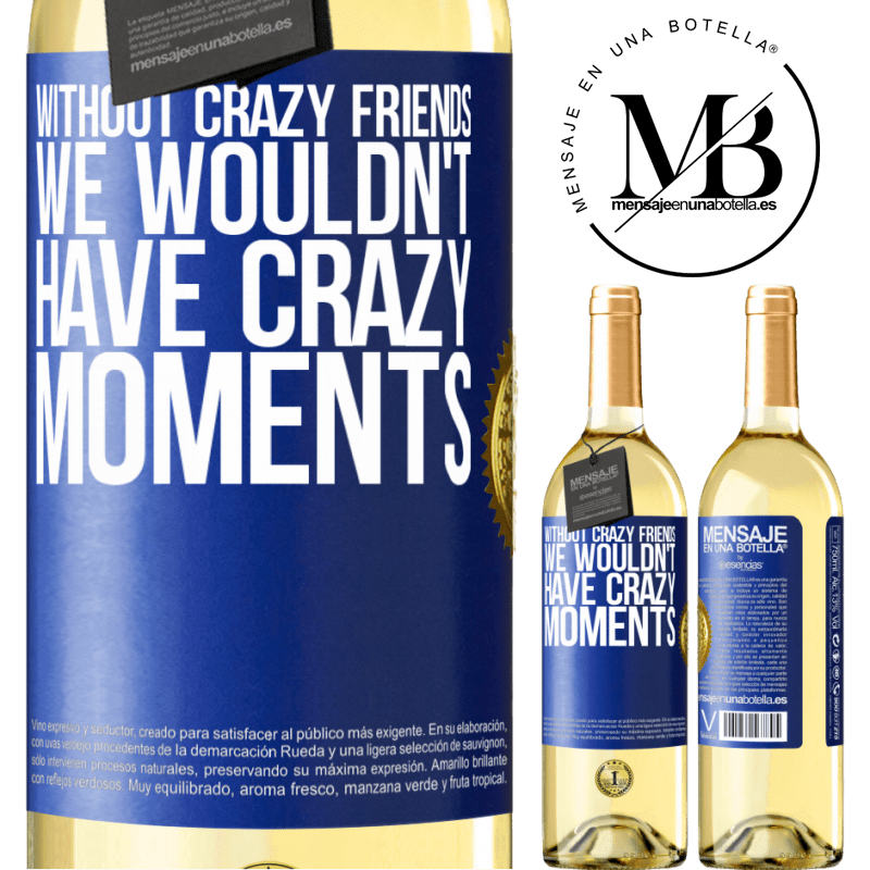 24,95 € Free Shipping | White Wine WHITE Edition Without crazy friends, we wouldn't have crazy moments Blue Label. Customizable label Young wine Harvest 2020 Verdejo
