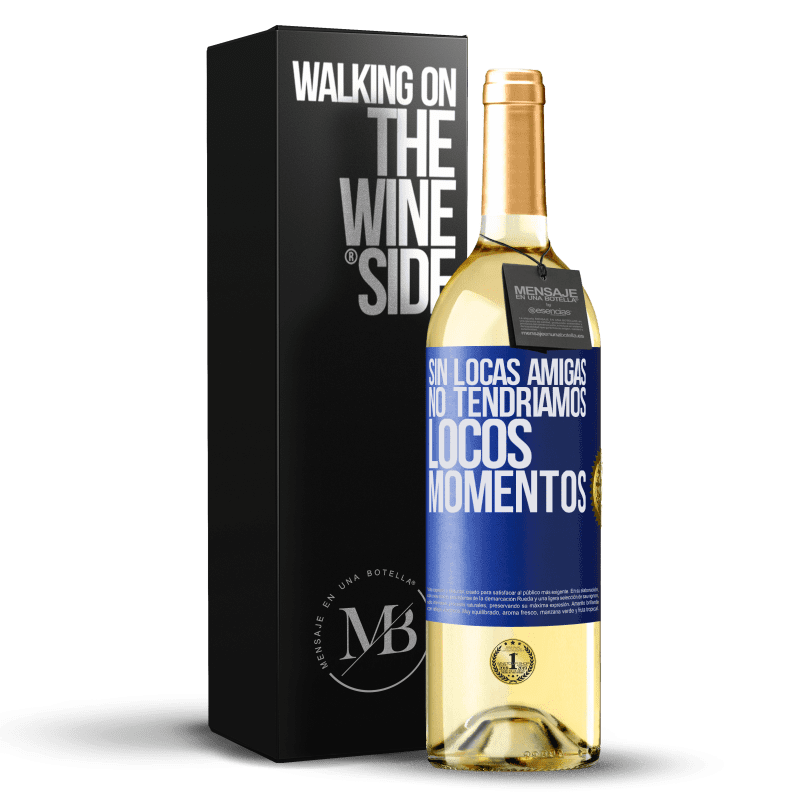 24,95 € Envío gratis | Vino Blanco Edición WHITE Sin locas amigas, no tendríamos locos momentos Etiqueta Azul. Etiqueta personalizable Vino joven Cosecha 2020 Verdejo