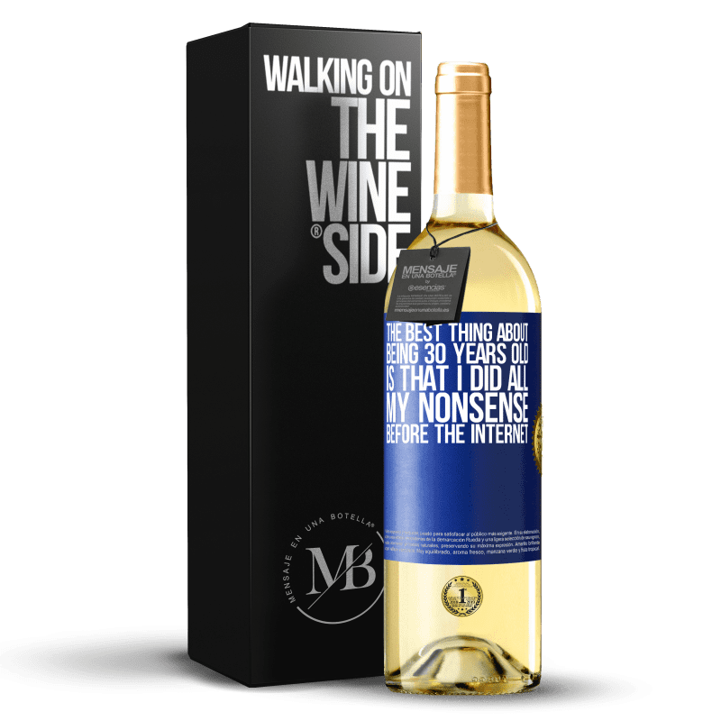 24,95 € Free Shipping | White Wine WHITE Edition The best thing about being 30 years old is that I did all my nonsense before the Internet Blue Label. Customizable label Young wine Harvest 2020 Verdejo