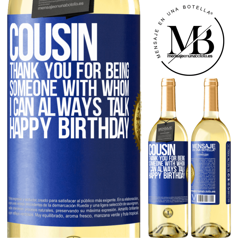 24,95 € Free Shipping | White Wine WHITE Edition Cousin. Thank you for being someone with whom I can always talk. Happy Birthday Blue Label. Customizable label Young wine Harvest 2020 Verdejo