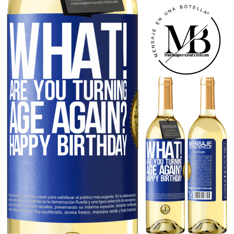 24,95 € Free Shipping | White Wine WHITE Edition What! Are you turning age again? Happy Birthday Blue Label. Customizable label Young wine Harvest 2020 Verdejo