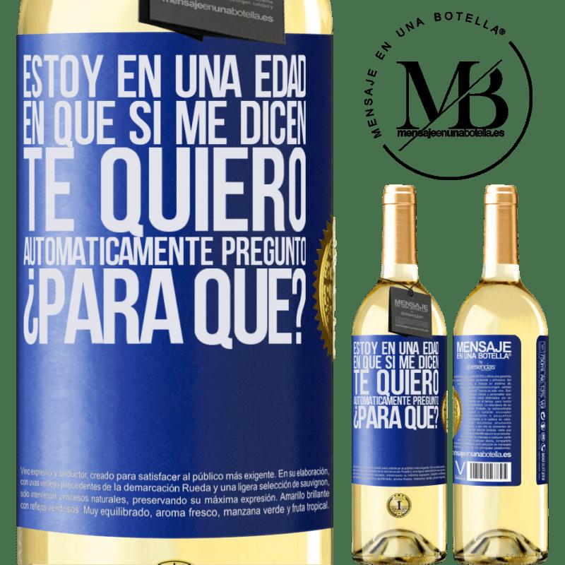 24,95 € Envío gratis | Vino Blanco Edición WHITE Estoy en una edad en que si me dicen, te quiero automáticamente pregunto ¿Para qué? Etiqueta Azul. Etiqueta personalizable Vino joven Cosecha 2020 Verdejo
