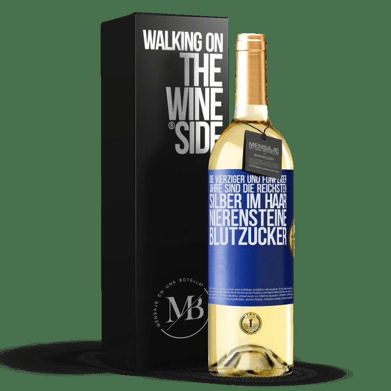 24,95 € Kostenloser Versand | Weißwein WHITE Ausgabe Die vierziger und fünfziger Jahre sind die reichsten. Silber im Haar, Nierensteine, Blutzucker Blaue Markierung. Anpassbares Etikett Junger Wein Ernte 2020 Verdejo