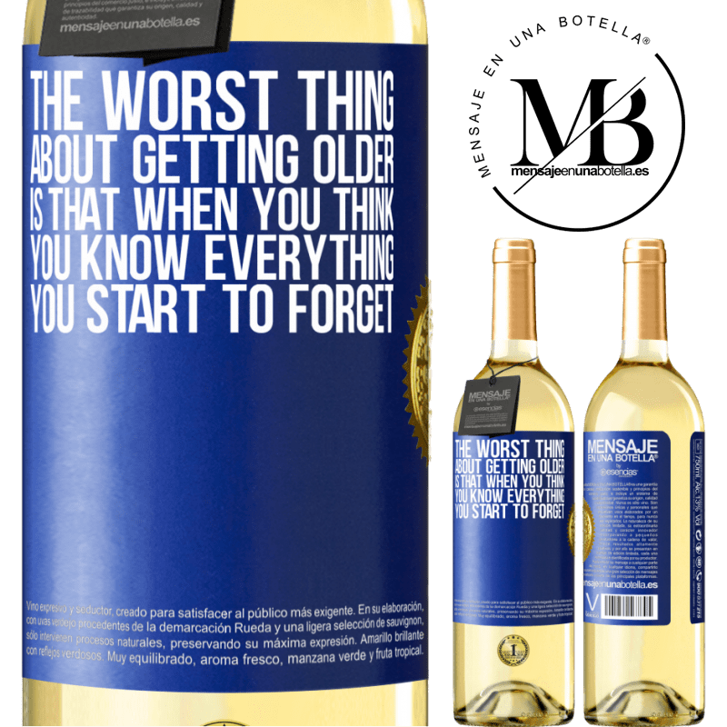 24,95 € Free Shipping | White Wine WHITE Edition The worst thing about getting older is that when you think you know everything, you start to forget Blue Label. Customizable label Young wine Harvest 2020 Verdejo