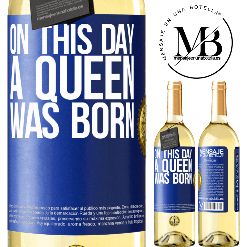 24,95 € Free Shipping | White Wine WHITE Edition On this day a queen was born Blue Label. Customizable label Young wine Harvest 2020 Verdejo