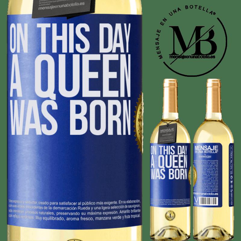 24,95 € Envío gratis | Vino Blanco Edición WHITE On this day a queen was born Etiqueta Azul. Etiqueta personalizable Vino joven Cosecha 2020 Verdejo