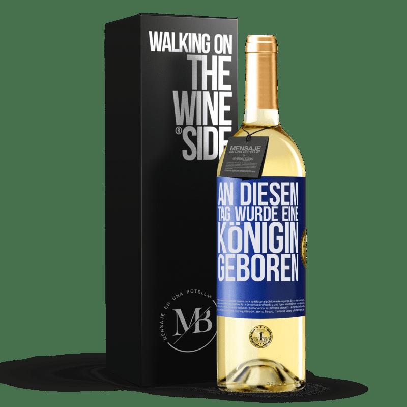 24,95 € Kostenloser Versand | Weißwein WHITE Ausgabe An diesem Tag wurde eine Königin geboren Blaue Markierung. Anpassbares Etikett Junger Wein Ernte 2020 Verdejo