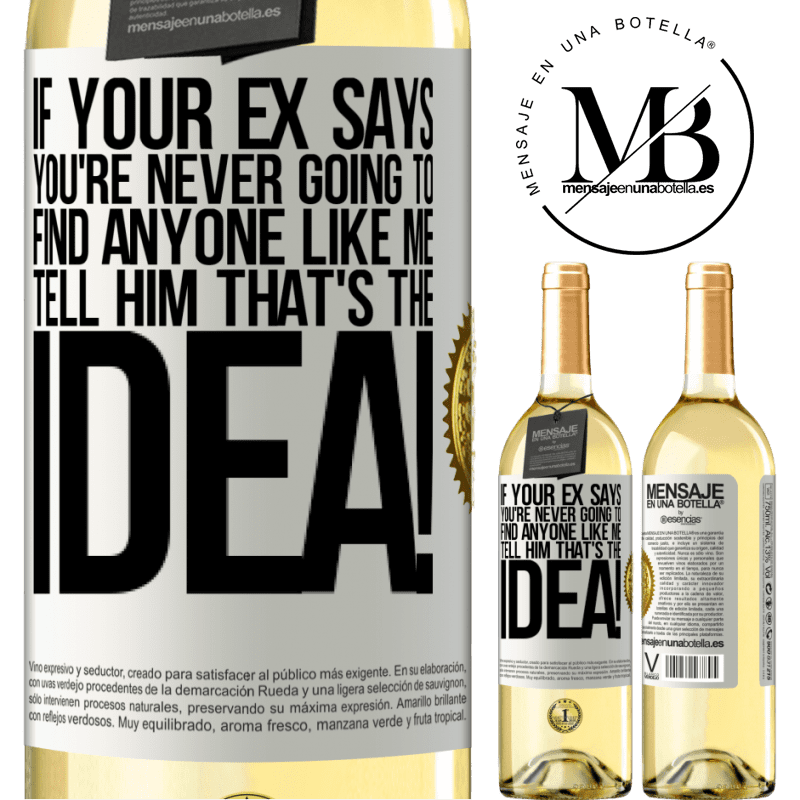 24,95 € Free Shipping   White Wine WHITE Edition If your ex says you're never going to find anyone like me tell him that's the idea! White Label. Customizable label Young wine Harvest 2020 Verdejo