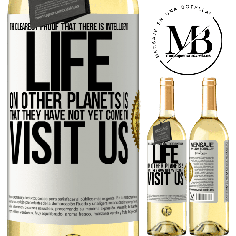24,95 € Free Shipping | White Wine WHITE Edition The clearest proof that there is intelligent life on other planets is that they have not yet come to visit us White Label. Customizable label Young wine Harvest 2020 Verdejo