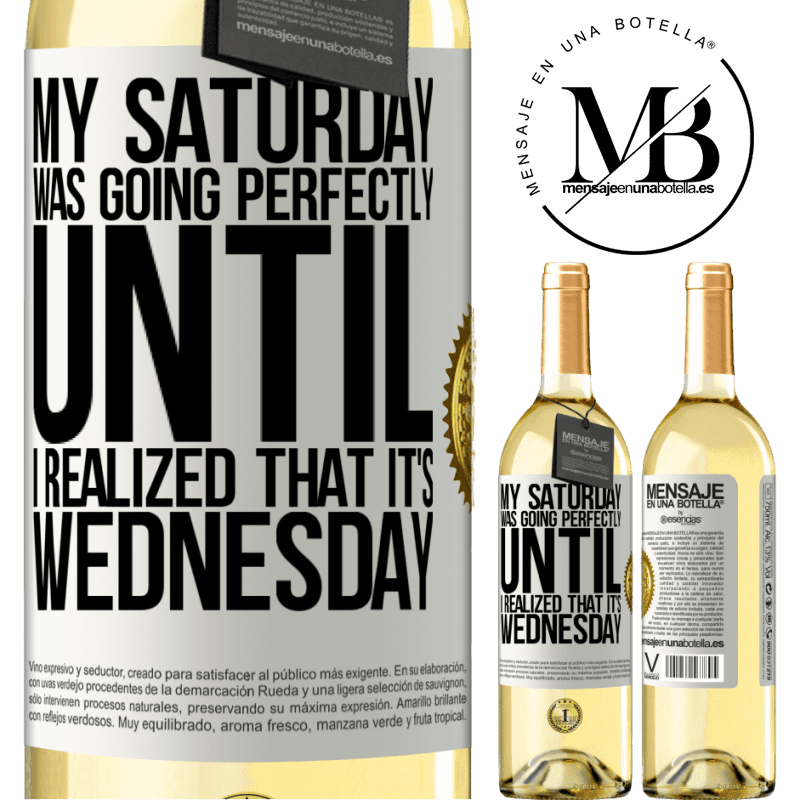 24,95 € Free Shipping | White Wine WHITE Edition My Saturday was going perfectly until I realized that it's Wednesday White Label. Customizable label Young wine Harvest 2020 Verdejo