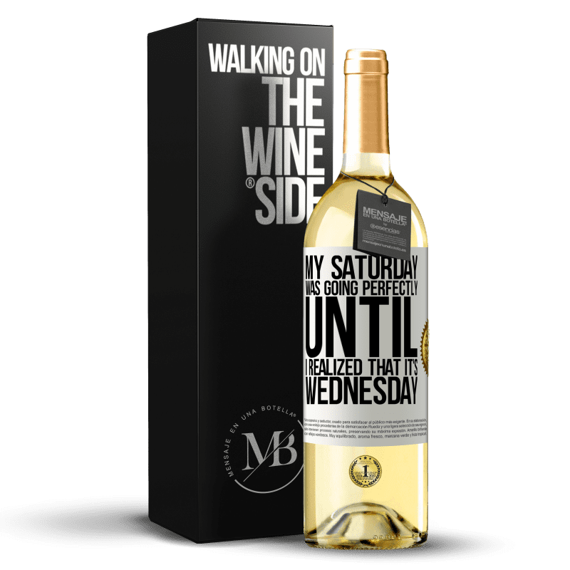 24,95 € Free Shipping   White Wine WHITE Edition My Saturday was going perfectly until I realized that it's Wednesday White Label. Customizable label Young wine Harvest 2020 Verdejo
