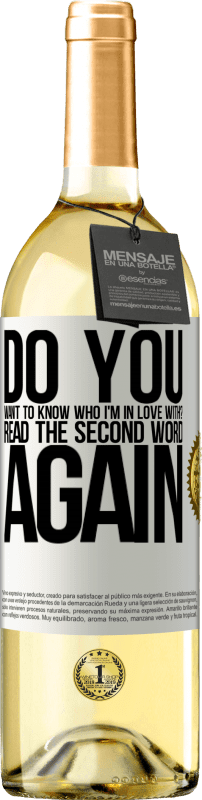 24,95 € Free Shipping   White Wine WHITE Edition do you want to know who I'm in love with? Read the first word again White Label. Customizable label Young wine Harvest 2020 Verdejo
