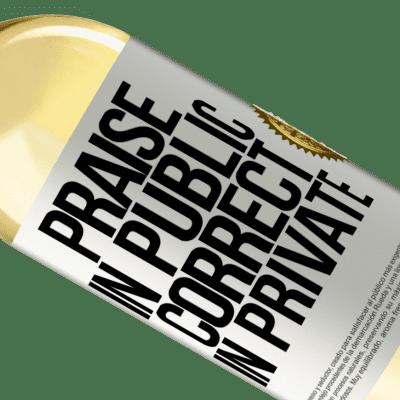 Unique & Personal Expressions. «Praise in public, correct in private» WHITE Edition