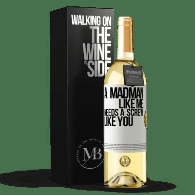 «A madman like me needs a screw like you» WHITE Edition