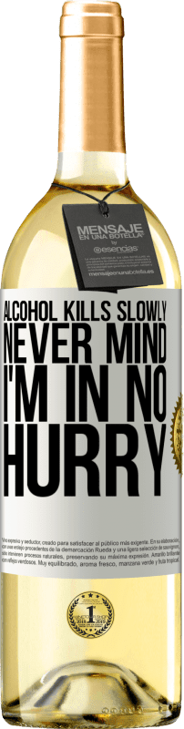 24,95 € Free Shipping   White Wine WHITE Edition Alcohol kills slowly ... Never mind, I'm in no hurry White Label. Customizable label Young wine Harvest 2020 Verdejo