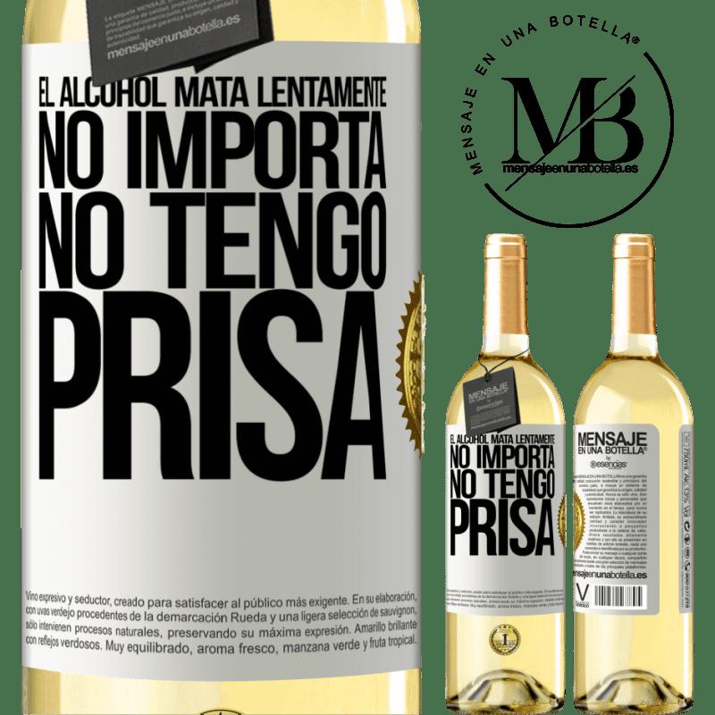 24,95 € Envío gratis | Vino Blanco Edición WHITE El alcohol mata lentamente...No importa, no tengo prisa Etiqueta Blanca. Etiqueta personalizable Vino joven Cosecha 2020 Verdejo