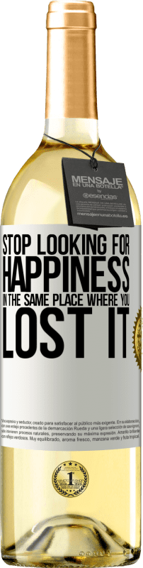 24,95 € Free Shipping | White Wine WHITE Edition Stop looking for happiness in the same place where you lost it White Label. Customizable label Young wine Harvest 2020 Verdejo