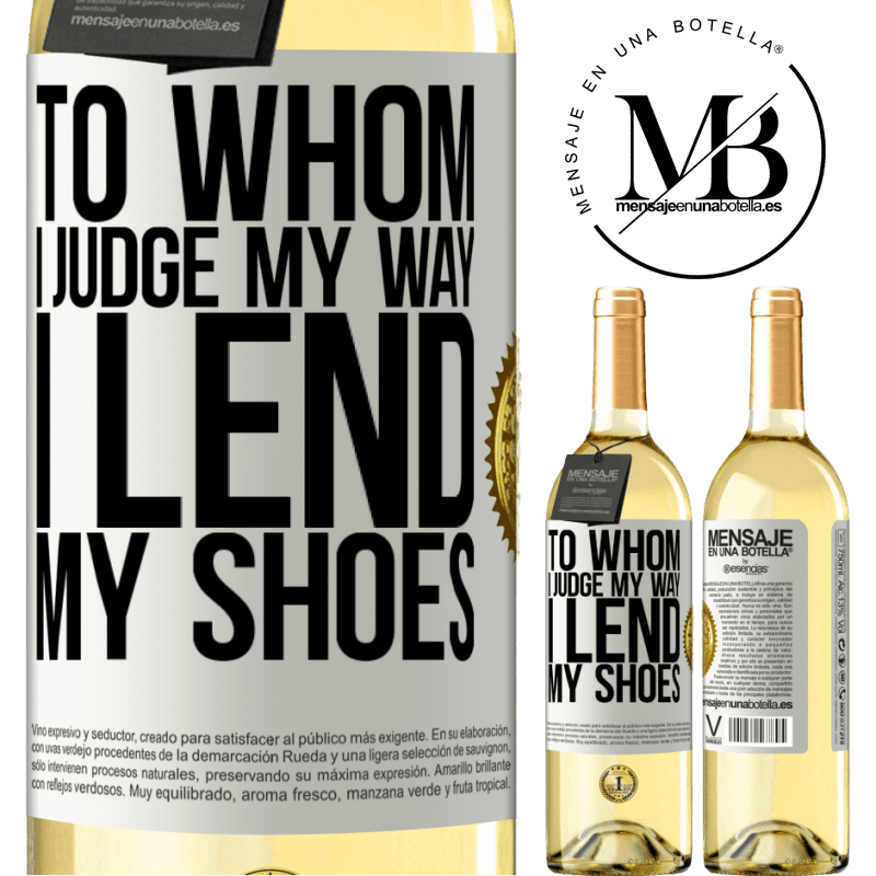 24,95 € Free Shipping | White Wine WHITE Edition To whom I judge my way, I lend my shoes White Label. Customizable label Young wine Harvest 2020 Verdejo