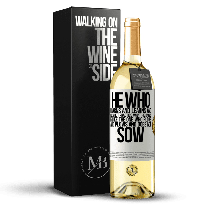 24,95 € Free Shipping | White Wine WHITE Edition He who learns and learns and does not practice what he knows is like the one who plows and plows and does not sow White Label. Customizable label Young wine Harvest 2020 Verdejo