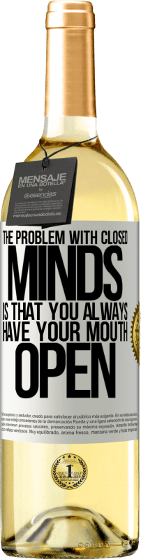 24,95 € Free Shipping | White Wine WHITE Edition The problem with closed minds is that you always have your mouth open White Label. Customizable label Young wine Harvest 2020 Verdejo