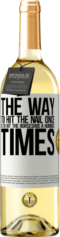 24,95 € Free Shipping | White Wine WHITE Edition The way to hit the nail once is to hit the horseshoe a hundred times White Label. Customizable label Young wine Harvest 2020 Verdejo