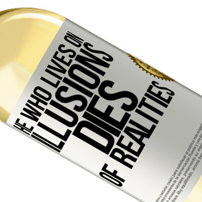 Unique & Personal Expressions. «He who lives on illusions dies of realities» WHITE Edition