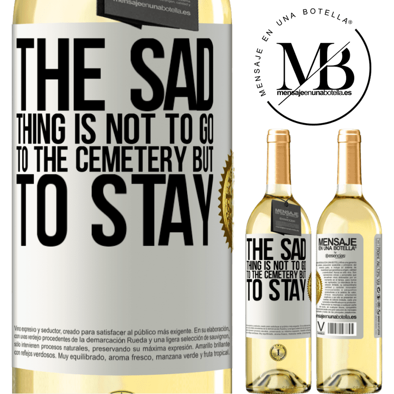24,95 € Free Shipping | White Wine WHITE Edition The sad thing is not to go to the cemetery but to stay White Label. Customizable label Young wine Harvest 2020 Verdejo